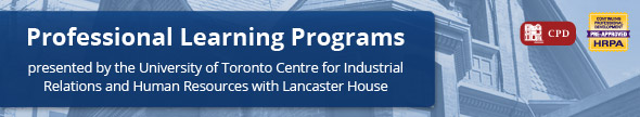 Professional Learning Programs, presented by the University of Toronto Centre for Industrial Relations and Human Resources with Lancaster House