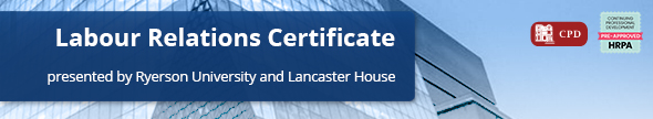Labour Relations Certificate presented by Ryerson University<br />and Lancaster House